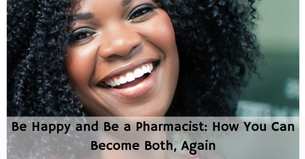 Be Happy and Be a Pharmacist: How You Can Become Both, Again