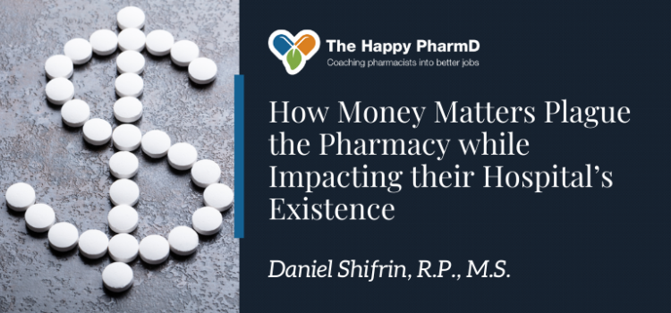 How Money Matters Plague the Pharmacy while Impacting their Hospital's Existence