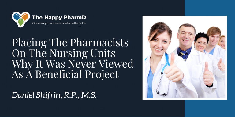 Placing The Pharmacists On The Nursing Units Why It Was Never Viewed As A Beneficial Project